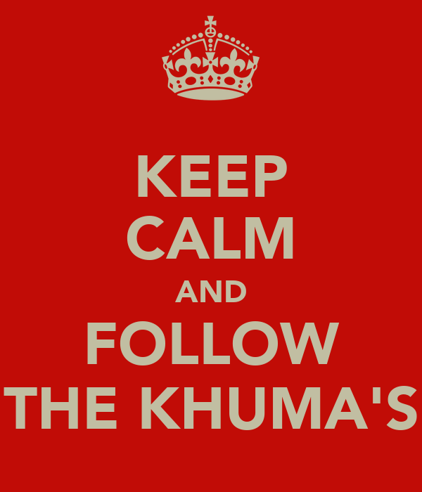 KEEP CALM AND FOLLOW THE KHUMA'S