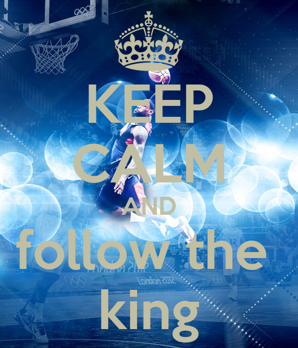 KEEP CALM AND follow the  king