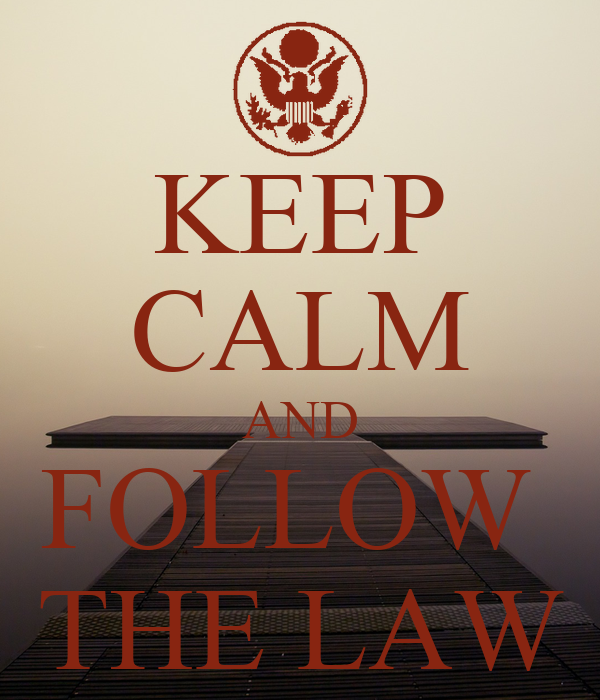KEEP CALM AND FOLLOW  THE LAW