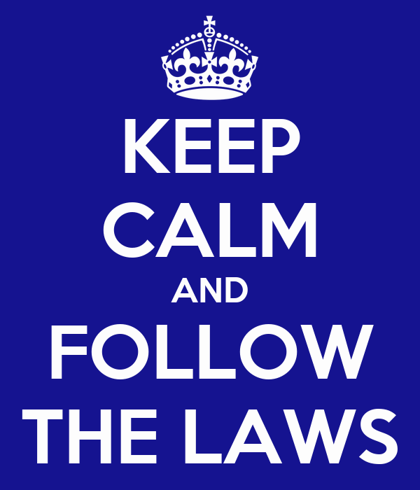 KEEP CALM AND FOLLOW THE LAWS