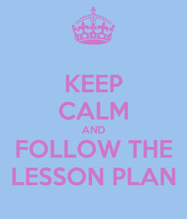 KEEP CALM AND FOLLOW THE LESSON PLAN