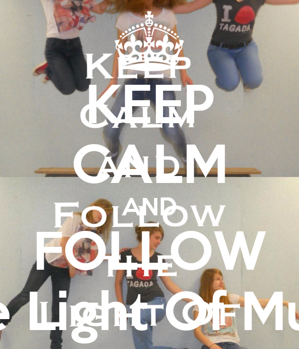 KEEP CALM AND FOLLOW The Light Of Music