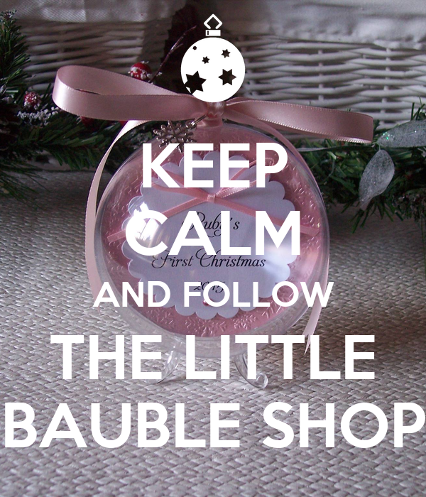 KEEP CALM AND FOLLOW THE LITTLE BAUBLE SHOP