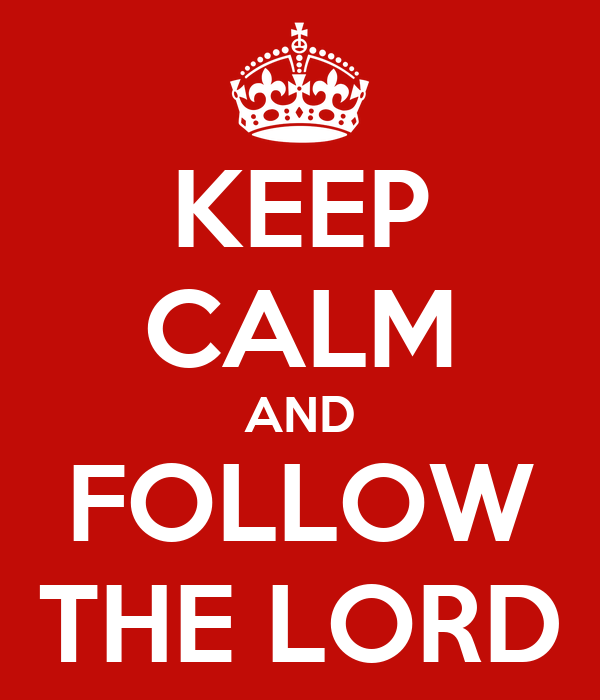 KEEP CALM AND FOLLOW THE LORD