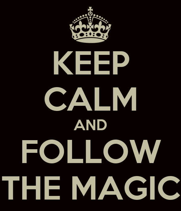 KEEP CALM AND FOLLOW THE MAGIC