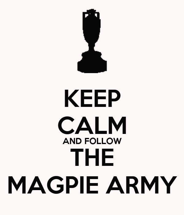 KEEP CALM AND FOLLOW THE MAGPIE ARMY