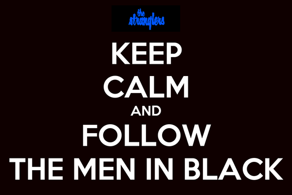 KEEP CALM AND FOLLOW THE MEN IN BLACK