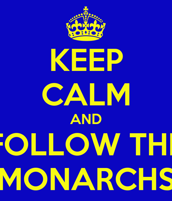 KEEP CALM AND FOLLOW THE MONARCHS