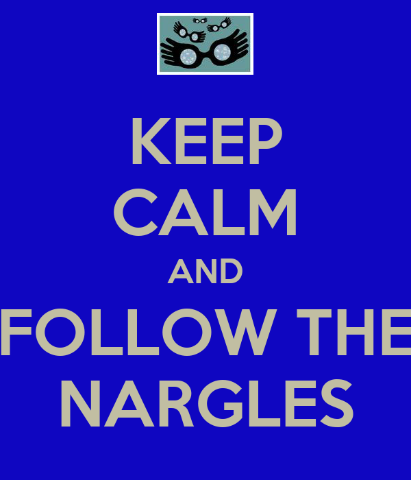 KEEP CALM AND FOLLOW THE NARGLES