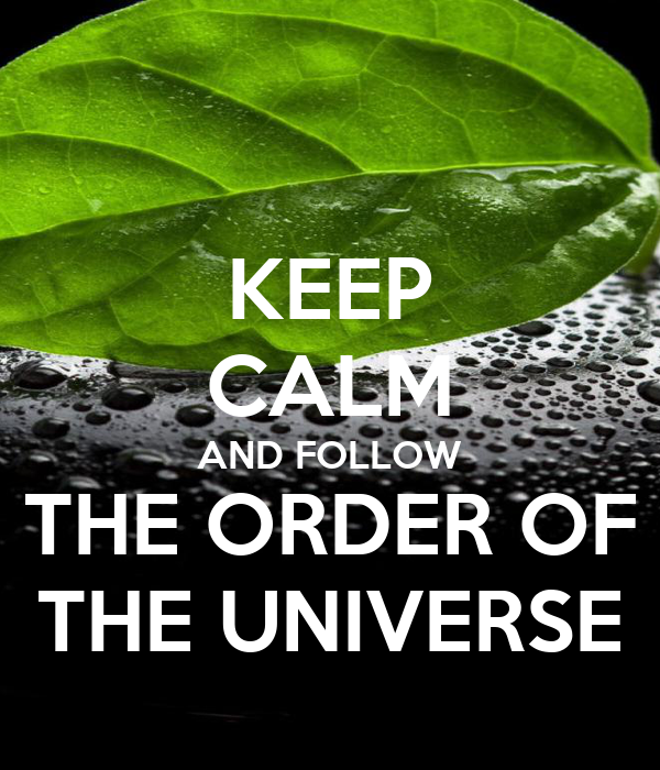 KEEP CALM AND FOLLOW THE ORDER OF THE UNIVERSE