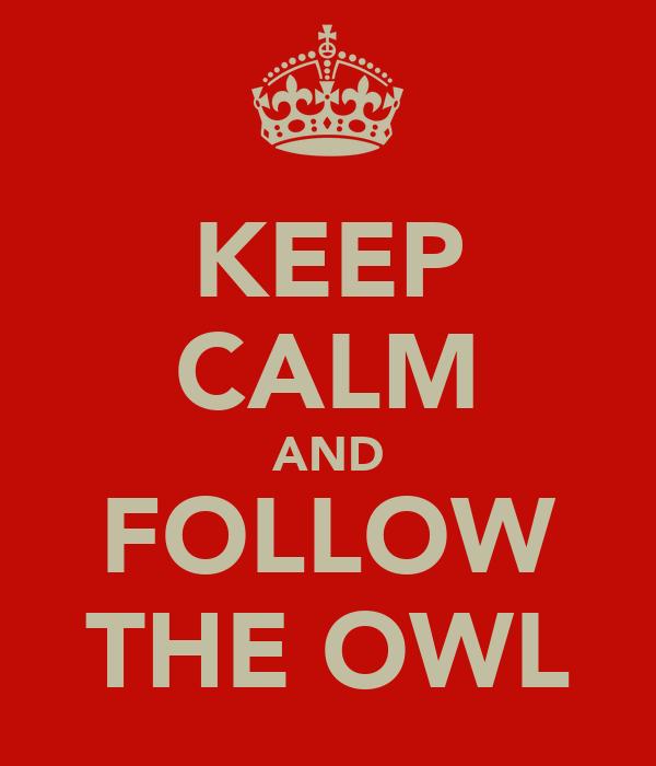 KEEP CALM AND FOLLOW THE OWL