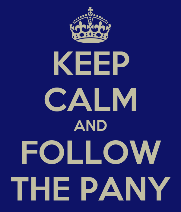 KEEP CALM AND FOLLOW THE PANY