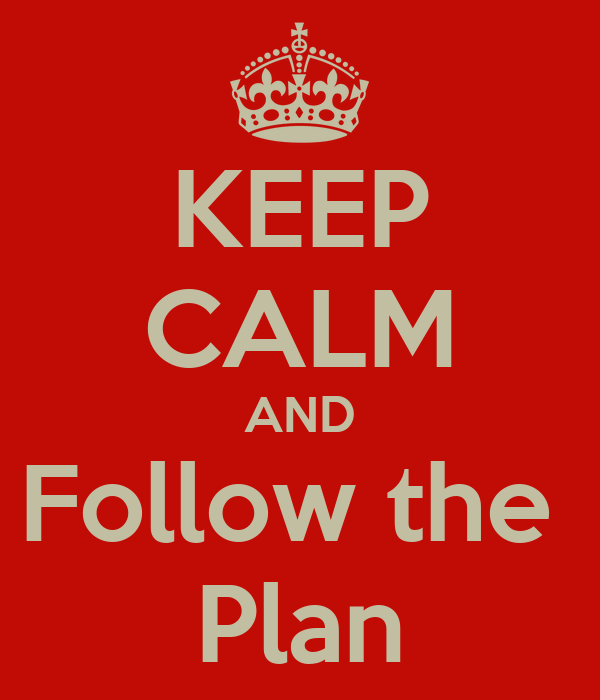 KEEP CALM AND Follow the  Plan