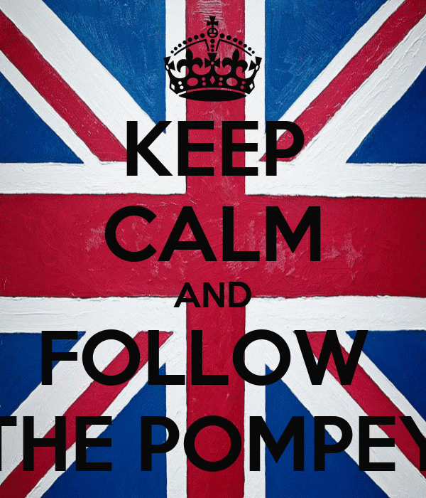 KEEP CALM AND FOLLOW  THE POMPEY