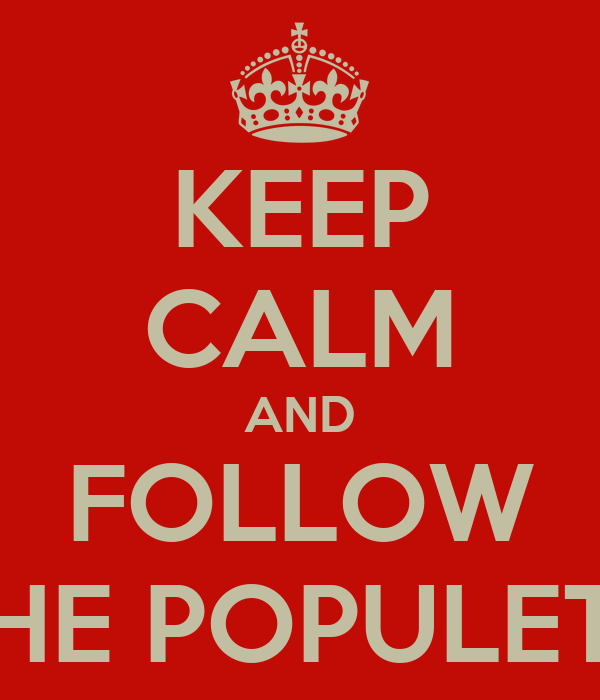 KEEP CALM AND FOLLOW THE POPULETE