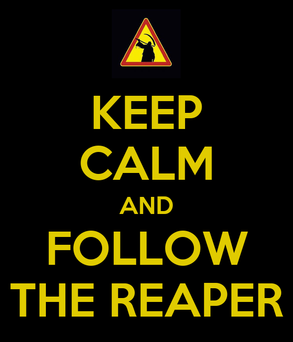 KEEP CALM AND FOLLOW THE REAPER