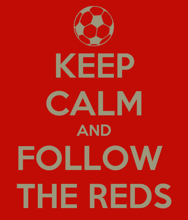 KEEP CALM AND FOLLOW  THE REDS