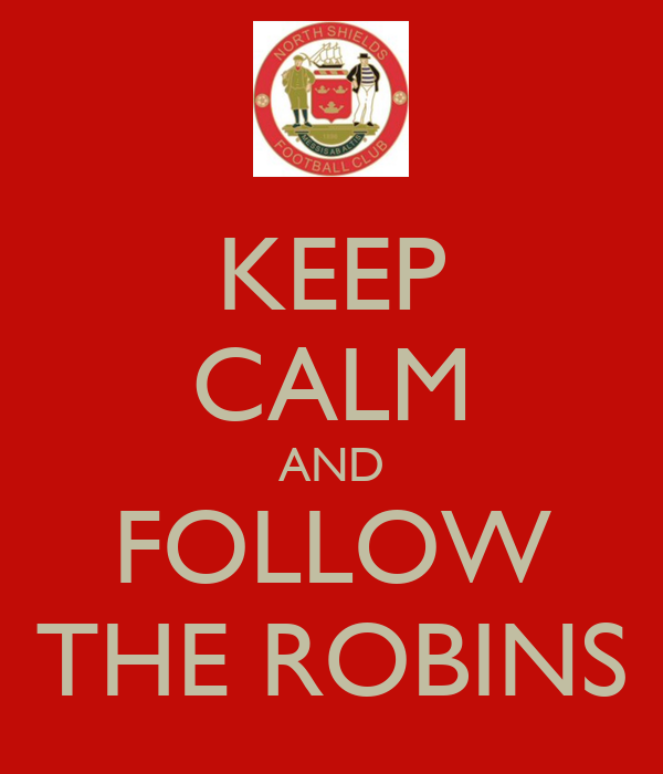 KEEP CALM AND FOLLOW THE ROBINS