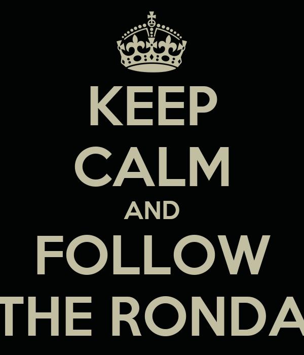 KEEP CALM AND FOLLOW THE RONDA