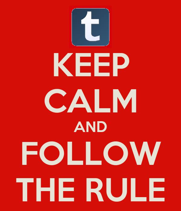 KEEP CALM AND FOLLOW THE RULE