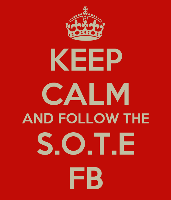 KEEP CALM AND FOLLOW THE S.O.T.E FB