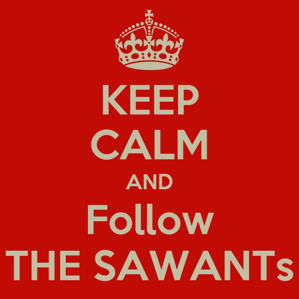KEEP CALM AND Follow THE SAWANTs