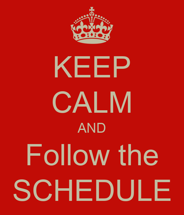 KEEP CALM AND Follow the SCHEDULE