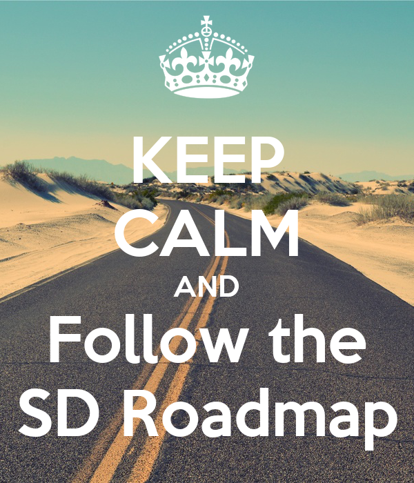 KEEP CALM AND Follow the SD Roadmap