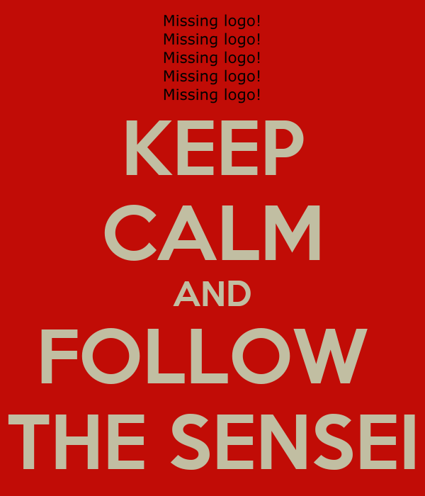 KEEP CALM AND FOLLOW  THE SENSEI