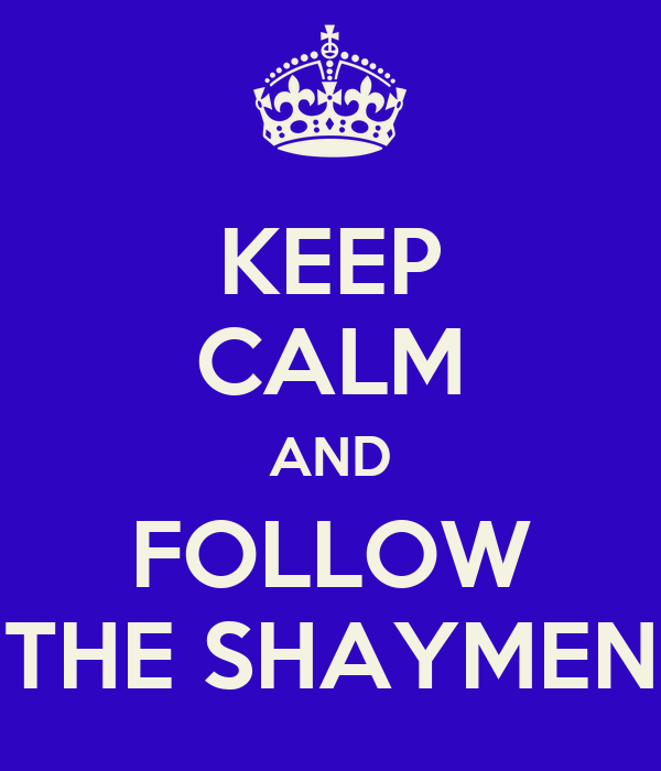 KEEP CALM AND FOLLOW THE SHAYMEN