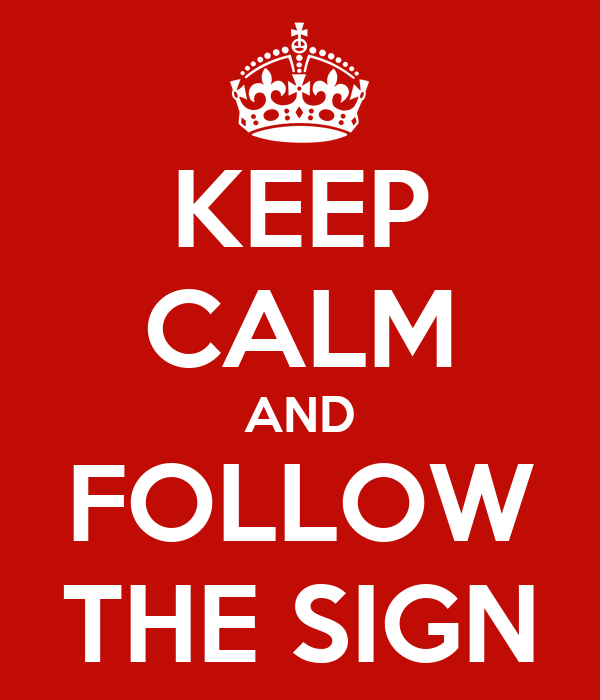 KEEP CALM AND FOLLOW THE SIGN