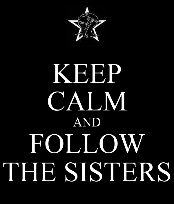 KEEP CALM AND FOLLOW THE SISTERS