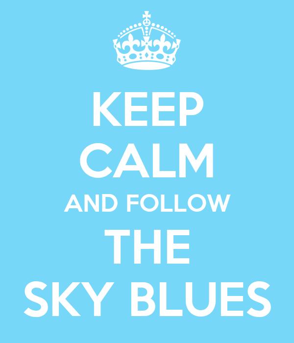 KEEP CALM AND FOLLOW THE SKY BLUES