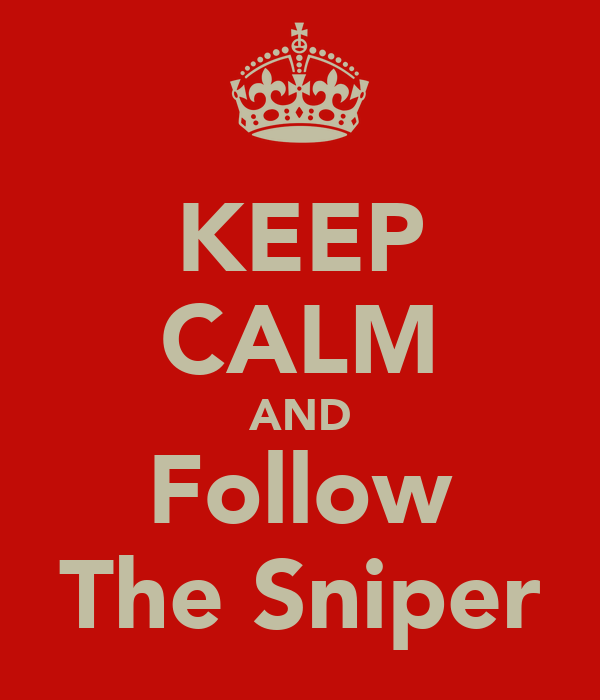 KEEP CALM AND Follow The Sniper