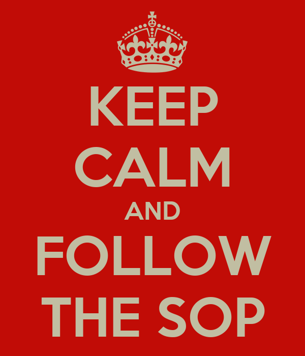 KEEP CALM AND FOLLOW THE SOP