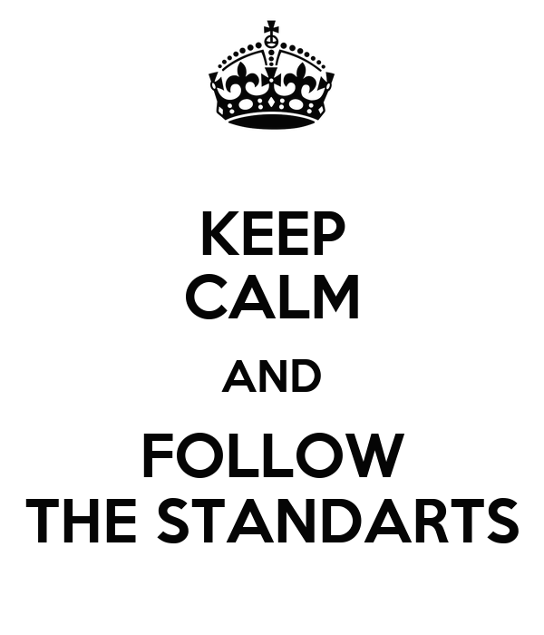 KEEP CALM AND FOLLOW THE STANDARTS