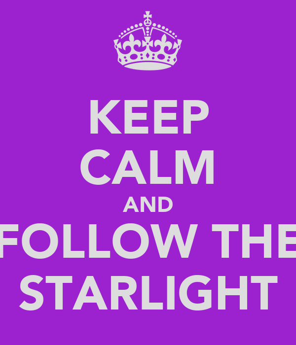 KEEP CALM AND FOLLOW THE STARLIGHT