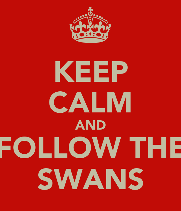 KEEP CALM AND FOLLOW THE SWANS