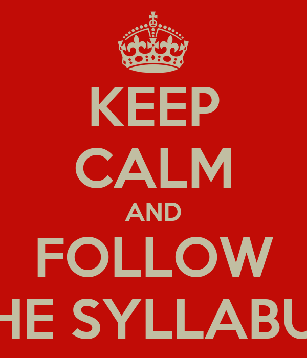 KEEP CALM AND FOLLOW THE SYLLABUS