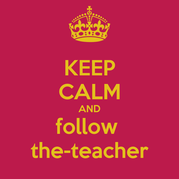 KEEP CALM AND follow  the-teacher