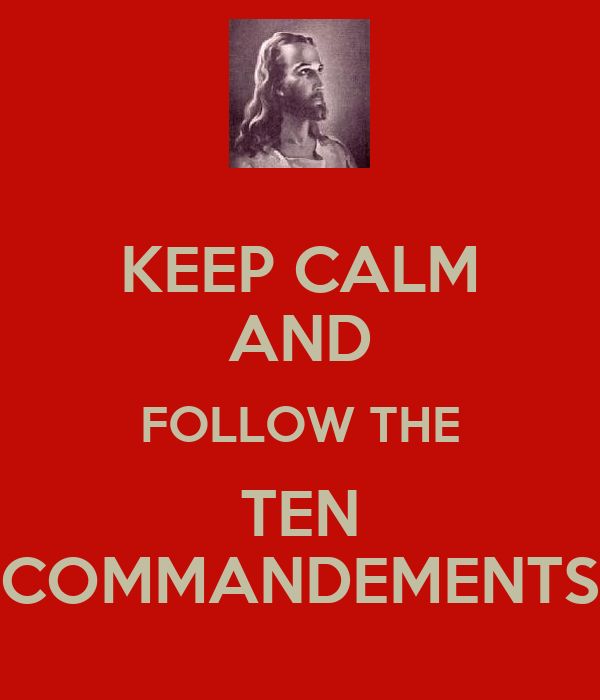 KEEP CALM AND FOLLOW THE TEN COMMANDEMENTS
