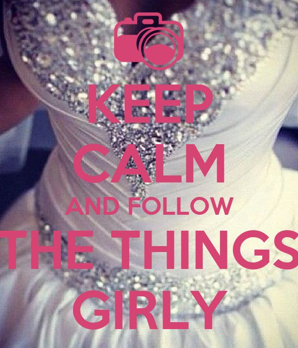KEEP CALM AND FOLLOW THE THINGS GIRLY