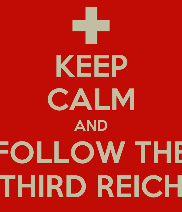 KEEP CALM AND FOLLOW THE THIRD REICH