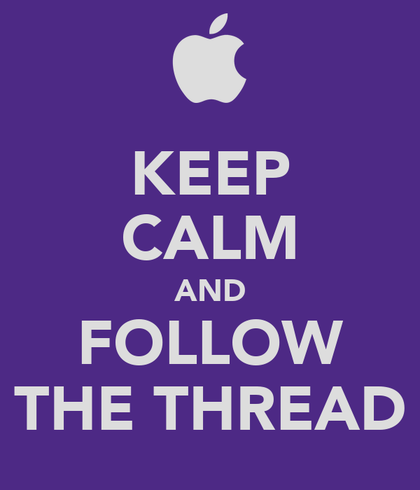 KEEP CALM AND FOLLOW THE THREAD