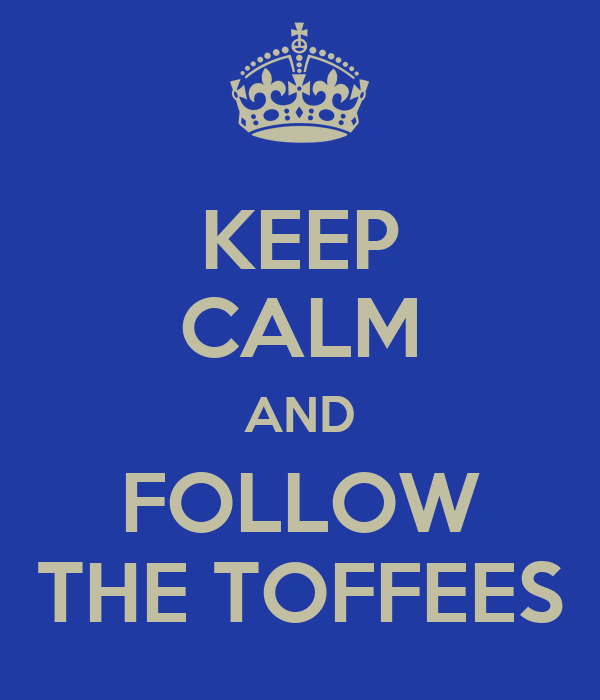 KEEP CALM AND FOLLOW THE TOFFEES