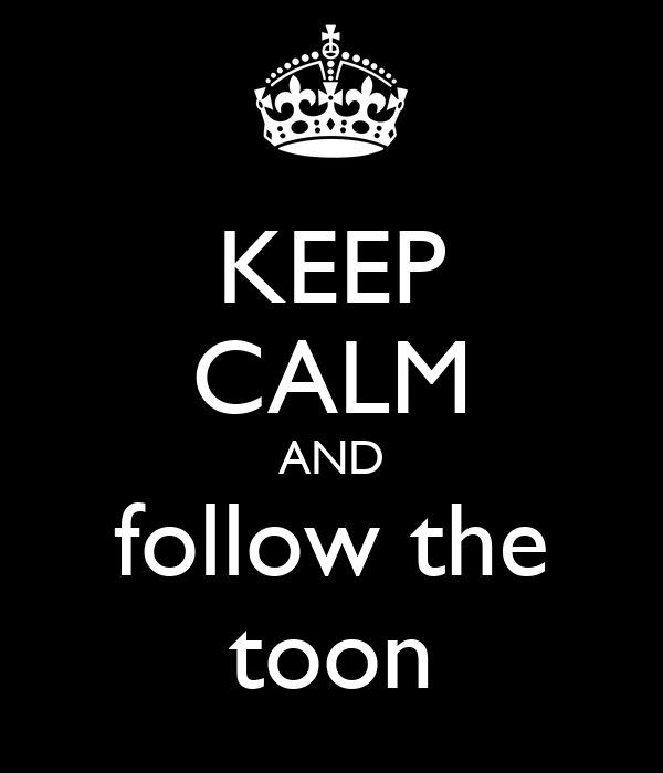 KEEP CALM AND follow the toon