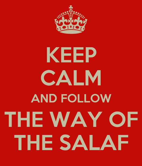 KEEP CALM AND FOLLOW THE WAY OF THE SALAF