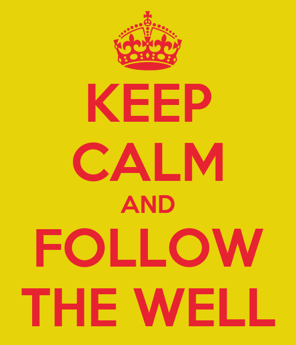 KEEP CALM AND FOLLOW THE WELL