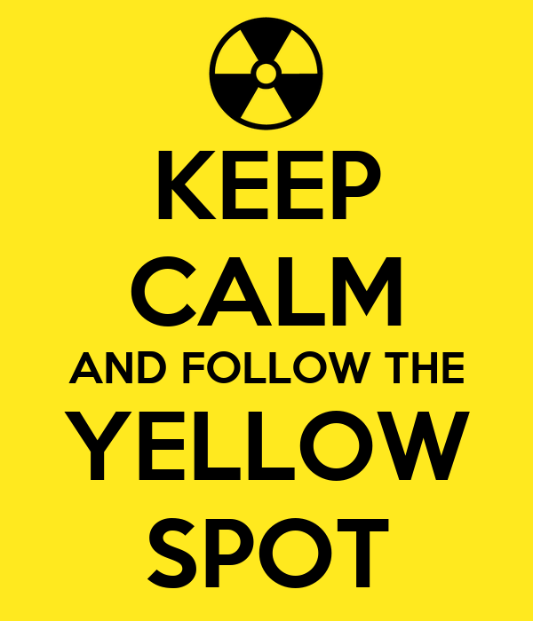 KEEP CALM AND FOLLOW THE YELLOW SPOT