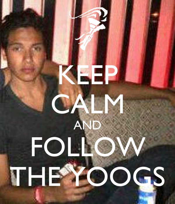 KEEP CALM AND FOLLOW THE YOOGS